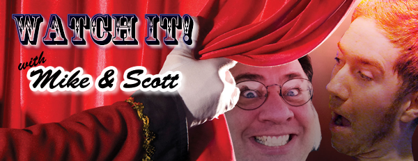 Watch It With Mike and Scott